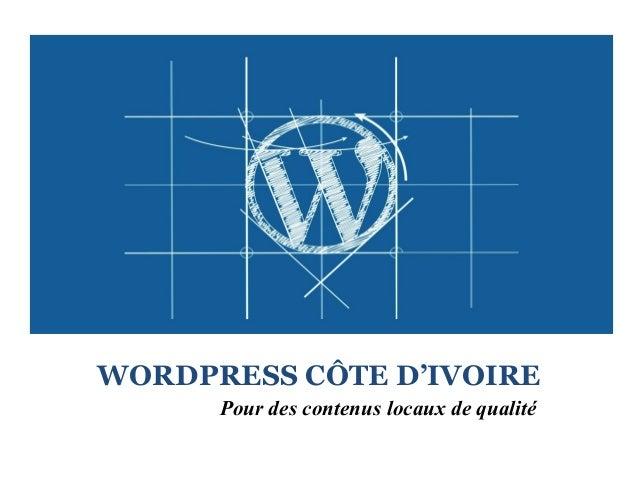 WORDPRESS CÔTE D'IVOIRE Pour des contenus locaux de qualité