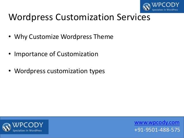 www.wpcody.com +91-9501-488-575 Wordpress Customization Services • Why Customize Wordpress Theme • Importance of Customiza...