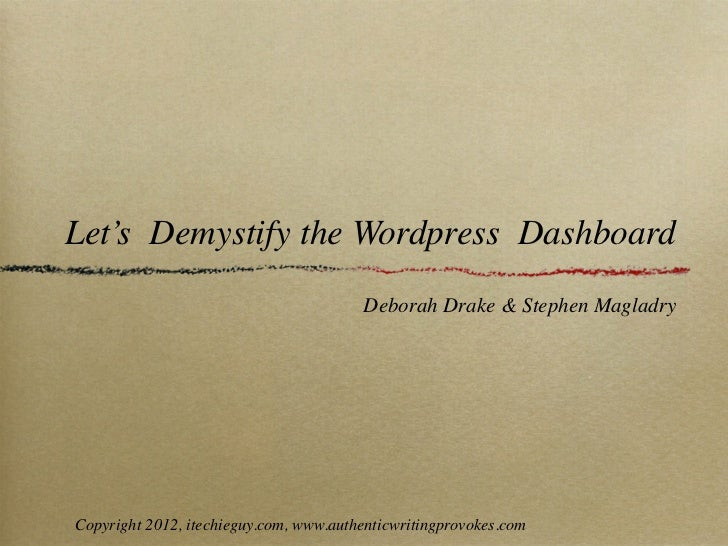 Let's Demystify the Wordpress Dashboard                                        Deborah Drake & Stephen MagladryCopyright 2...