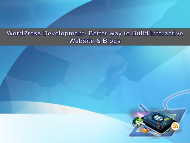 Blogging using wordpress blog development hasimmensely helped interaction worldwide, solve productrelated queries and impa...