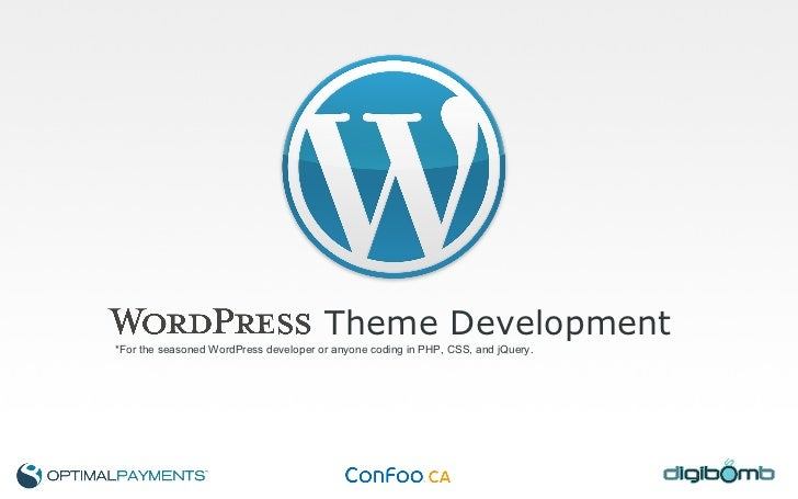 Theme Development *For the seasoned WordPress developer or anyone coding in PHP, CSS, and jQuery.