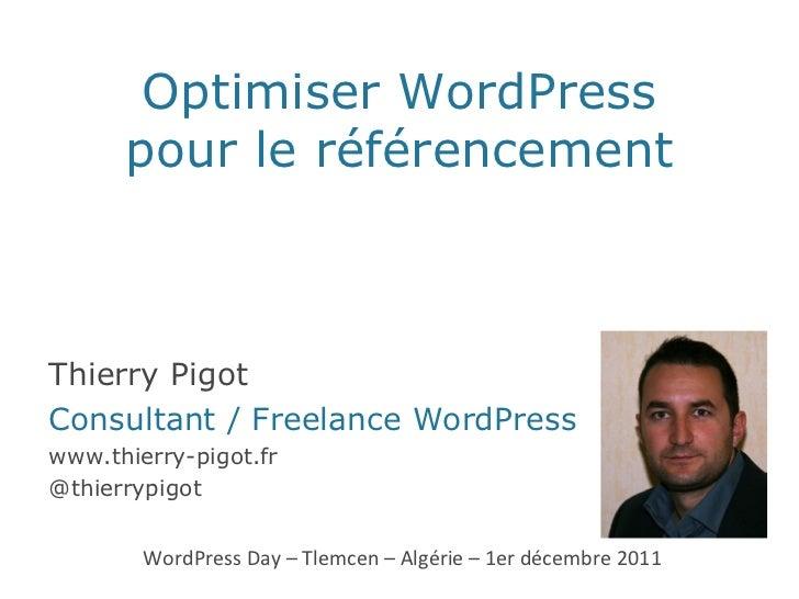 Optimiser WordPress pour le référencement WordPress Day – Tlemcen – Algérie – 1er décembre 2011 Thierry Pigot Consultant /...