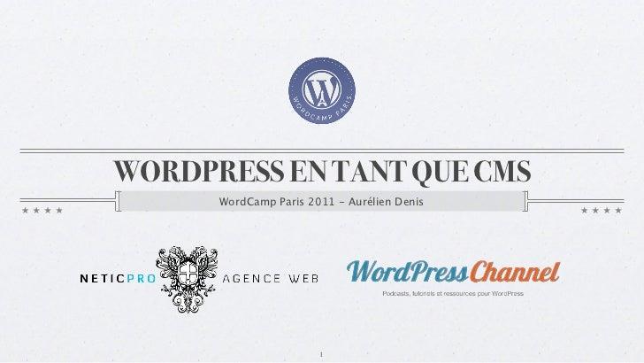 WORDPRESS EN TANT QUE CMS      WordCamp Paris 2011 - Aurélien Denis                       1