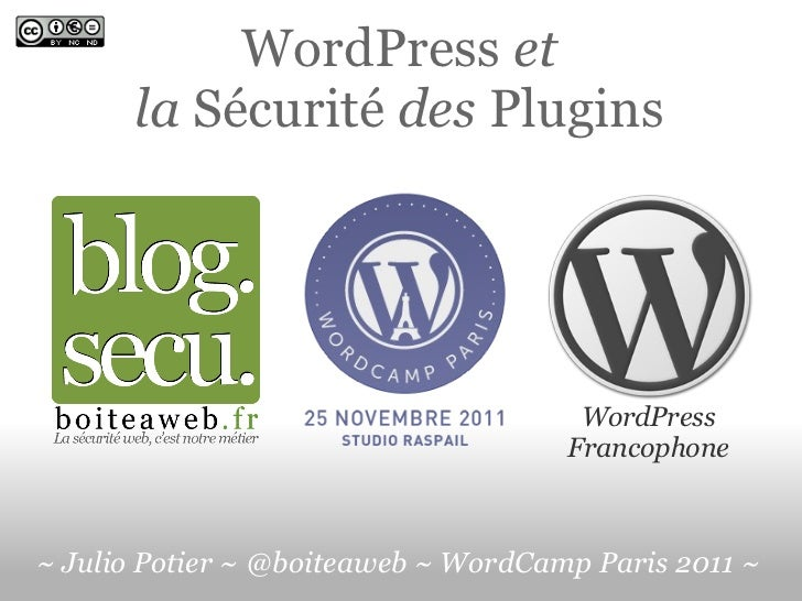 WordPress  et la  Sécurité  des  Plugins WordPress Francophone ~ Julio Potier ~ @boiteaweb ~ WordCamp Paris 2011 ~