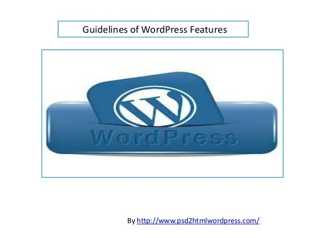 Guidelines of WordPress Features         By http://www.psd2htmlwordpress.com/