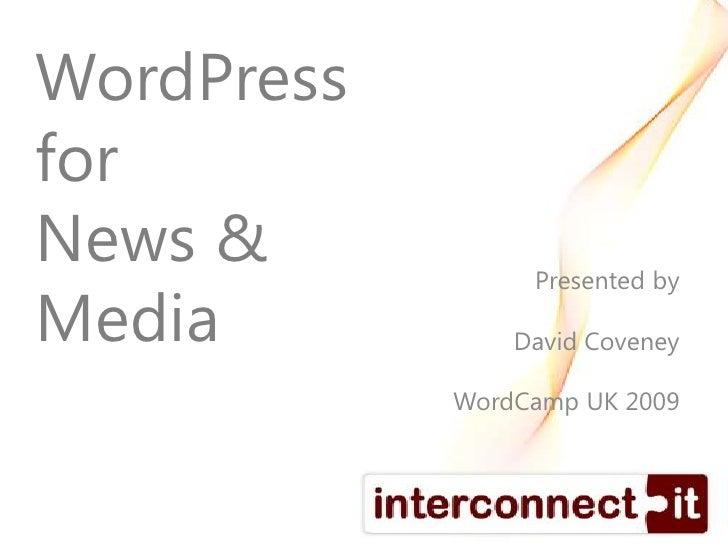 WordPressforNews &Media<br />Presented by<br />David Coveney<br />WordCamp UK 2009<br />