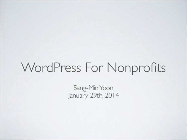 WordPress For Nonprofits !  Sang-Min Yoon January 29th, 2014