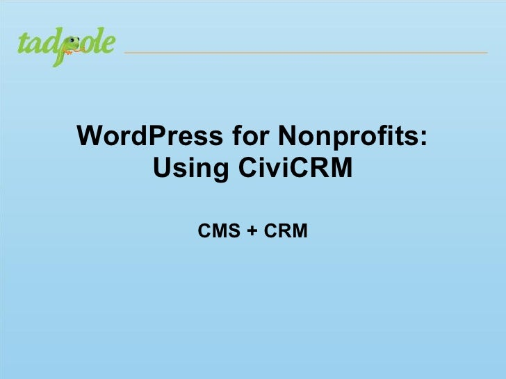 WordPress for Nonprofits:    Using CiviCRM        CMS + CRM