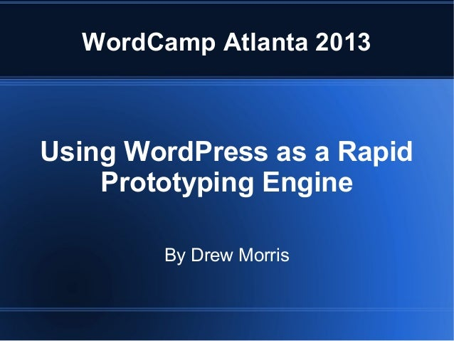 WordCamp Atlanta 2013Using WordPress as a Rapid    Prototyping Engine        By Drew Morris