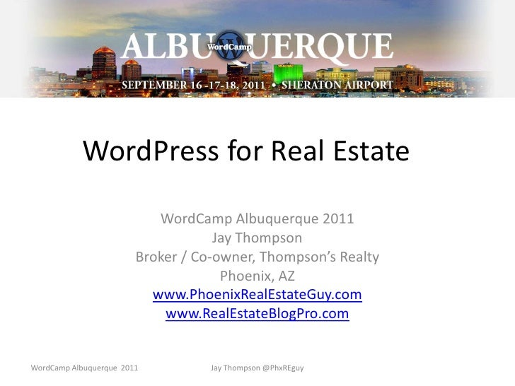 WordPress for Real Estate<br />WordCamp Albuquerque 2011<br />Jay Thompson<br />Broker / Co-owner, Thompson's Realty<br />...