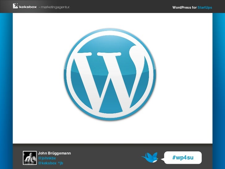 WordPress for StartUpsJohn Brüggemann@johnkbx          #wp4su@keksbox ^jb
