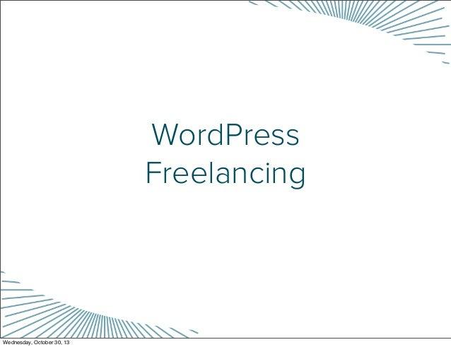 WordPress Freelancing  Wednesday, October 30, 13