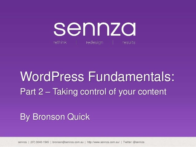 WordPress Fundamentals: Part 2 – Taking control of your content By Bronson Quick sennza | (07) 3040-1545 | bronson@sennza....