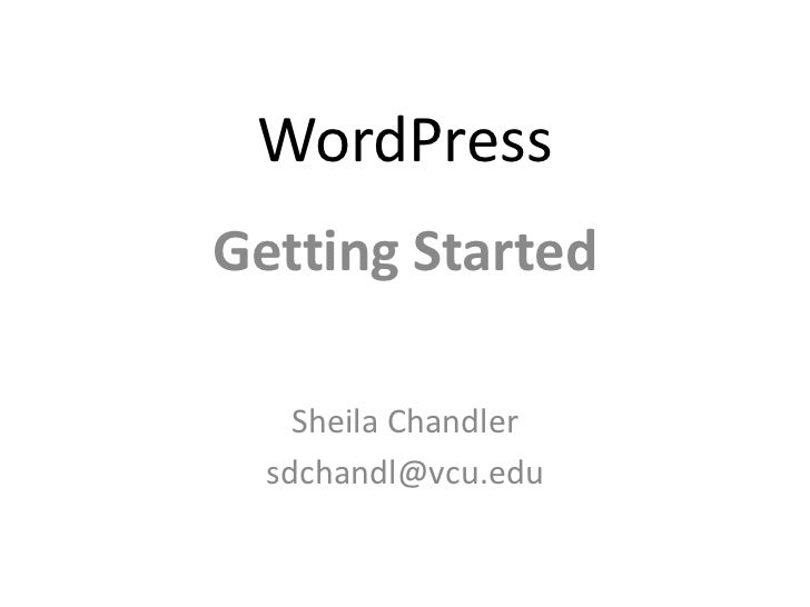 WordPressGetting Started    Sheila Chandler  sdchandl@vcu.edu