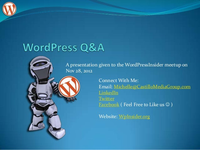 A presentation given to the WordPressInsider meetup onNov 28, 2012              Connect With Me:              Email: Miche...