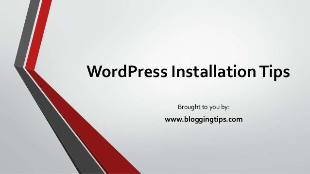 WordPress InstallationTips Brought to you by: www.bloggingtips.com