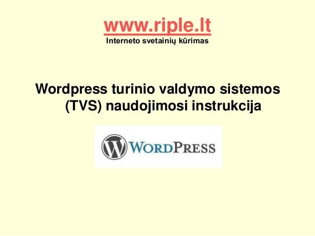 www.riple.lt  Interneto svetainių kūrimas  Wordpress turinio valdymo sistemos  (TVS) naudojimosi instrukcija