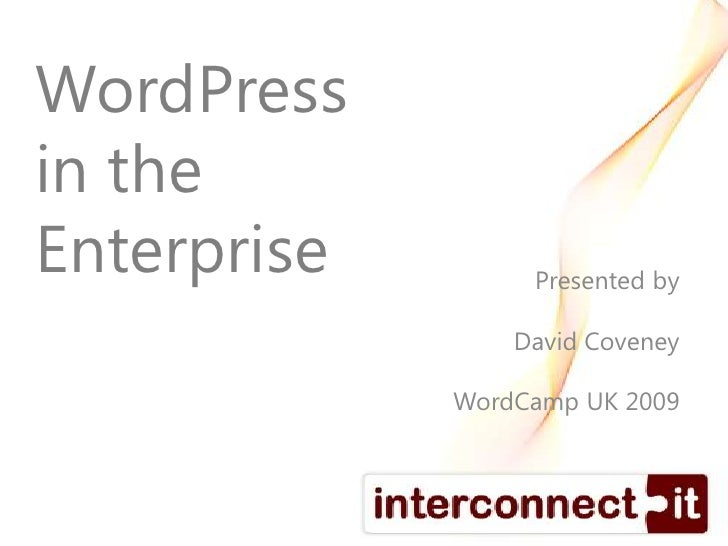 WordPressin theEnterprise<br />Presented by<br />David Coveney<br />WordCamp UK 2009<br />