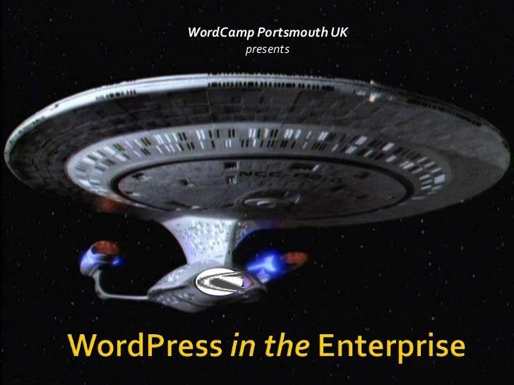 WordCamp Portsmouth UK<br />presents<br />WordPressin the Enterprise<br />
