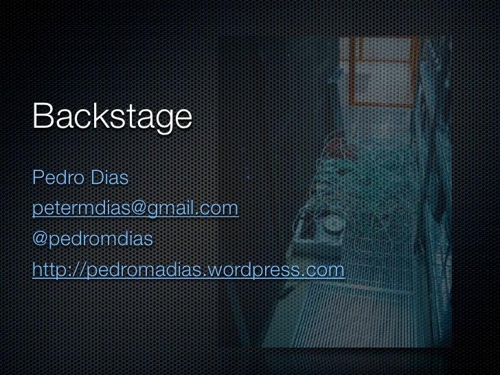 BackstagePedro Diaspetermdias@gmail.com@pedromdiashttp://pedromadias.wordpress.com
