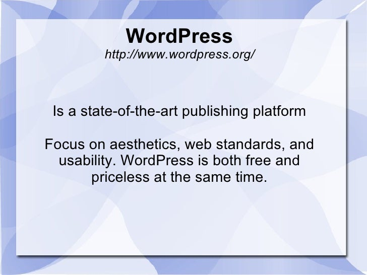 WordPress http://www.wordpress.org/ Is a state-of-the-art publishing platform Focus on aesthetics, web standards, and usab...