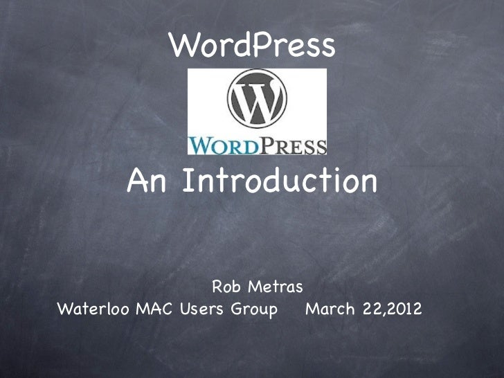 WordPress       An Introduction                Rob MetrasWaterloo MAC Users Group   March 22,2012
