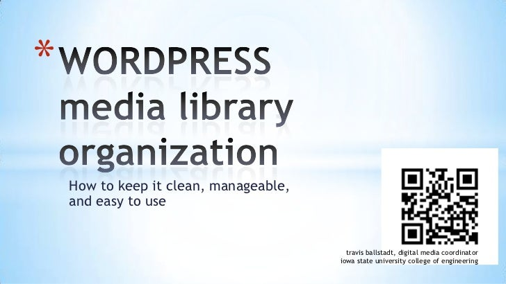 WORDPRESSmedia library organization<br />How to keep it clean, manageable, and easy to use<br />travisballstadt, digital m...