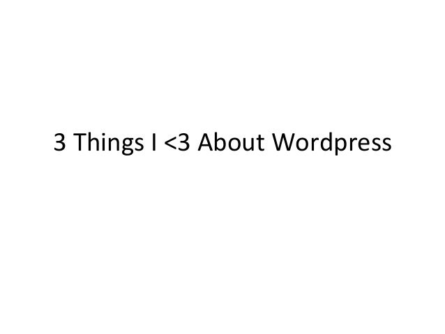 3 Things I <3 About Wordpress