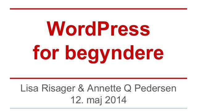 WordPress for begyndere Lisa Risager & Annette Q Pedersen 12. maj 2014