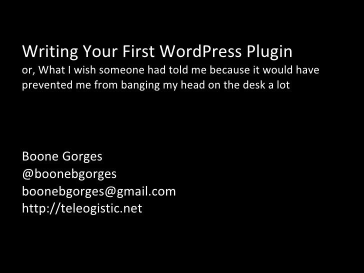 Writing Your First WordPress Plugin or, What I wish someone had told me because it would have prevented me from banging my...