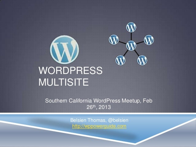 WORDPRESSMULTISITESouthern California WordPress Meetup, Feb                 26th, 2013         Belsien Thomas, @belsien   ...