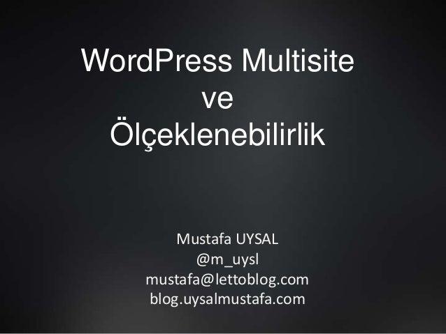 WordPress MultisiteveÖlçeklenebilirlikMustafa UYSAL@m_uyslmustafa@lettoblog.comblog.uysalmustafa.com