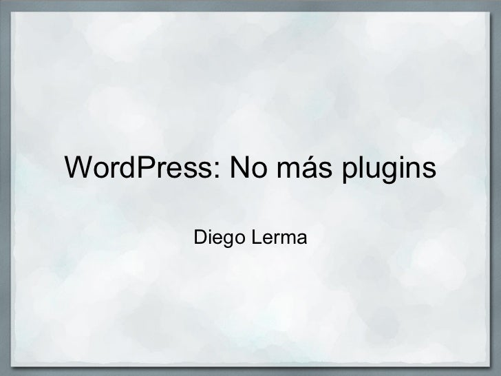WordPress: No más plugins        Diego Lerma