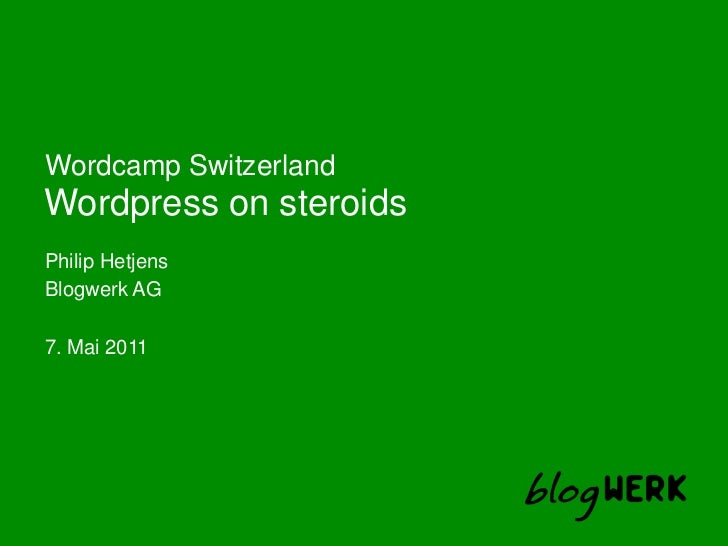 Wordpress on steroids<br />WordcampSwitzerland<br />Philip Hetjens<br />Blogwerk AG<br />7. Mai 2011<br />