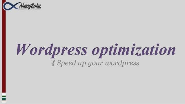 Wordpress optimization    { Speed up your wordpress