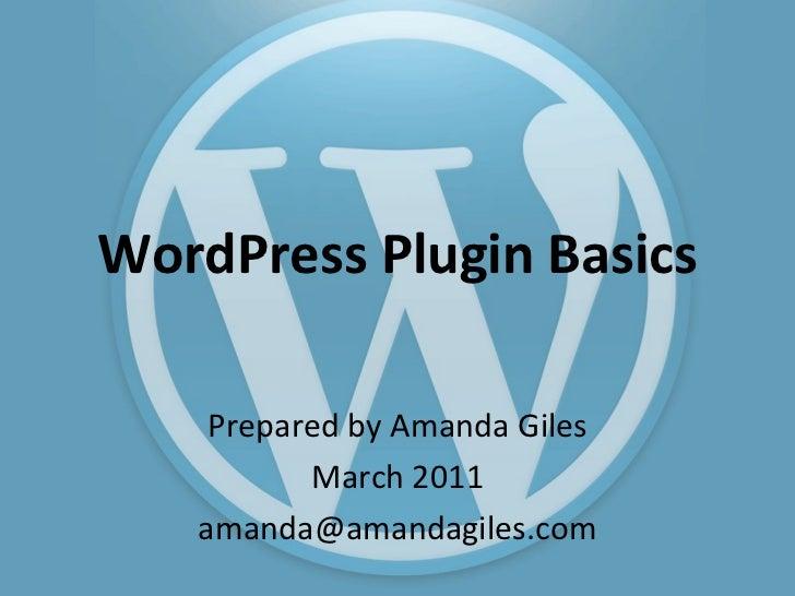 WordPress Plugin Basics Prepared by Amanda Giles March 2011 [email_address]