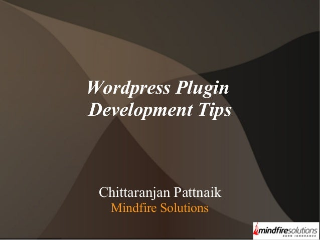 Wordpress Plugin Development Tips  Chittaranjan Pattnaik Mindfire Solutions