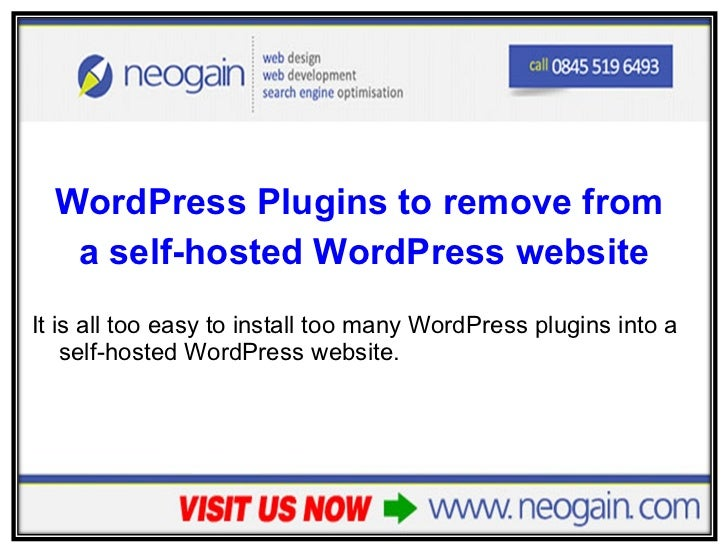 <ul><li>WordPress Plugins to remove from  </li></ul><ul><li>a self-hosted WordPress website </li></ul><ul><li>It is all to...