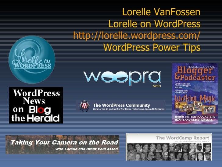 Lorelle VanFossen Lorelle on WordPress http://lorelle.wordpress.com/ WordPress Power Tips