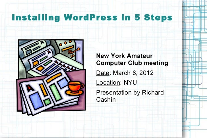 Installing WordPress in 5 Steps                New York Amateur                Computer Club meeting                Date: ...