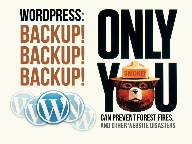 WordPress:Backup!Backup!Backup!             can prevent forest fires...             and other website disasters