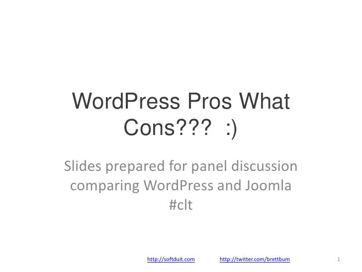 WordPress Pros What Cons???  :)<br />Slides prepared for panel discussion comparing WordPress and Joomla #clt<br />http://...