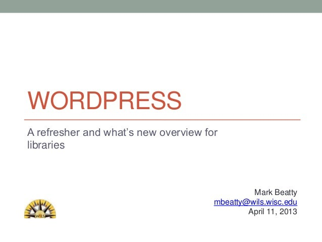 WORDPRESSA refresher and what's new overview forlibraries                                               Mark Beatty       ...