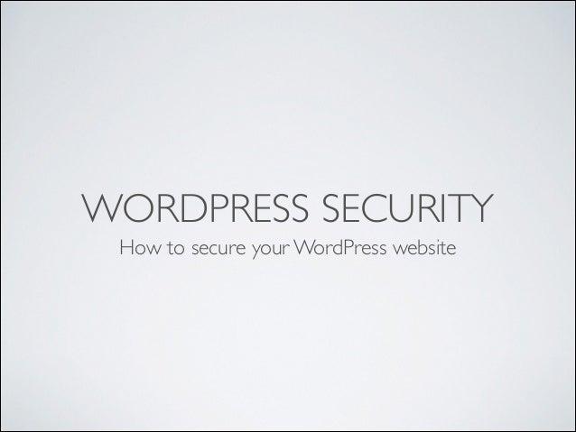 WORDPRESS SECURITY How to secure your WordPress website