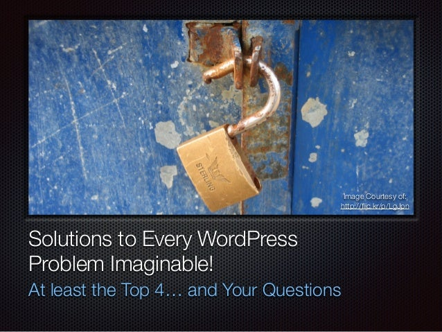 Text Solutions to Every WordPress Problem Imaginable! At least the Top 4… and Your Questions Image Courtesy of: http://flic...