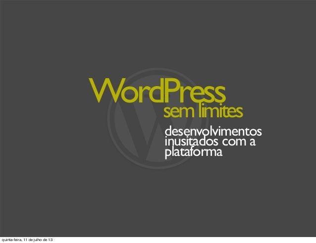 WordPress desenvolvimentos inusitados com a plataforma semlimites quinta-feira, 11 de julho de 13