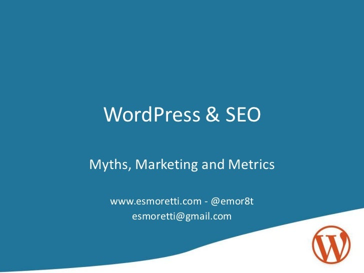 WordPress & SEO<br />Myths, Marketing and Metrics<br />www.esmoretti.com - @emor8t<br />esmoretti@gmail.com<br />