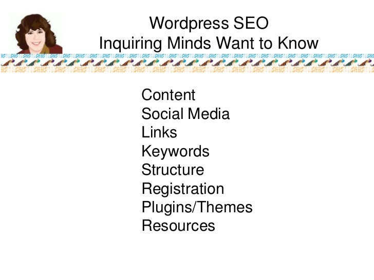 Wordpress SEO Inquiring Minds Want to Know<br />Content<br />Social Media<br />Links<br />Keywords<br />Structure<br />Reg...