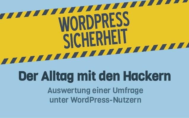 Der Alltag mit den Hackern Auswertung einer Umfrage unter WordPress-Nutzern