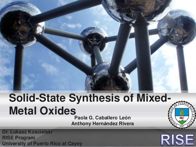 Solid-State Synthesis of Mixed- Metal OxidesPaola G. Caballero León Anthony Hernández Rivera Dr. Lukasz Koscielski RISE Pr...